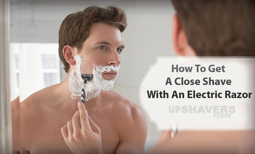 How To Get A Close Shave With An Electric Razor